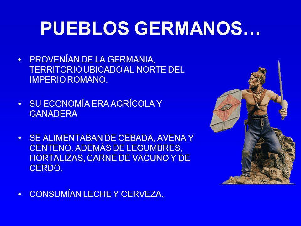 PUEBLOS GERMANOS… PROVENÍAN DE LA GERMANIA, TERRITORIO UBICADO AL NORTE DEL IMPERIO ROMANO. SU ECONOMÍA ERA AGRÍCOLA Y GANADERA.