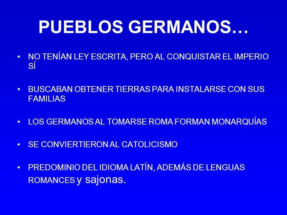 PUEBLOS GERMANOS… NO TENÍAN LEY ESCRITA, PERO AL CONQUISTAR EL IMPERIO SÍ. BUSCABAN OBTENER TIERRAS PARA INSTALARSE CON SUS FAMILIAS.