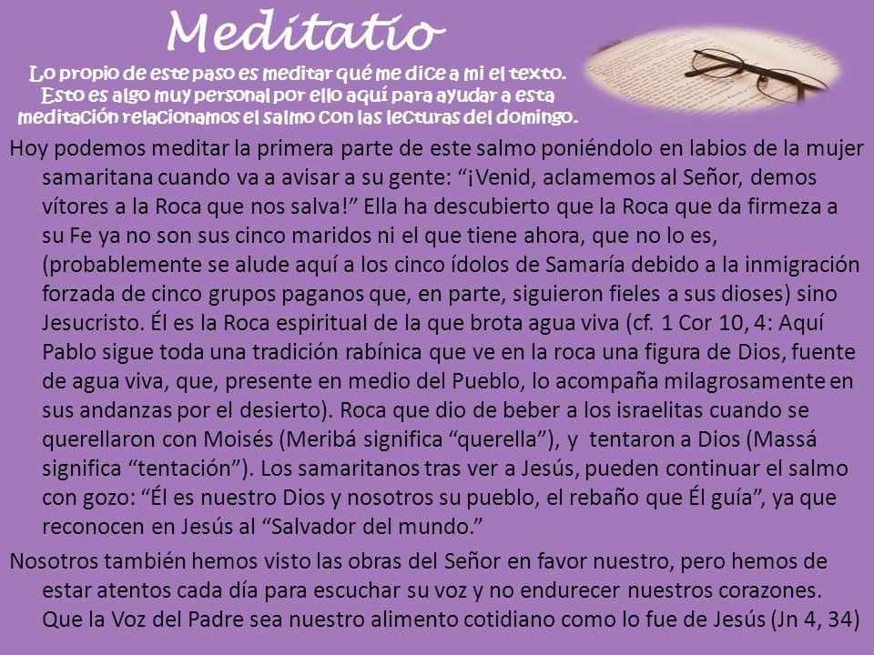 Meditatio Lo propio de este paso es meditar qué me dice a mi el texto