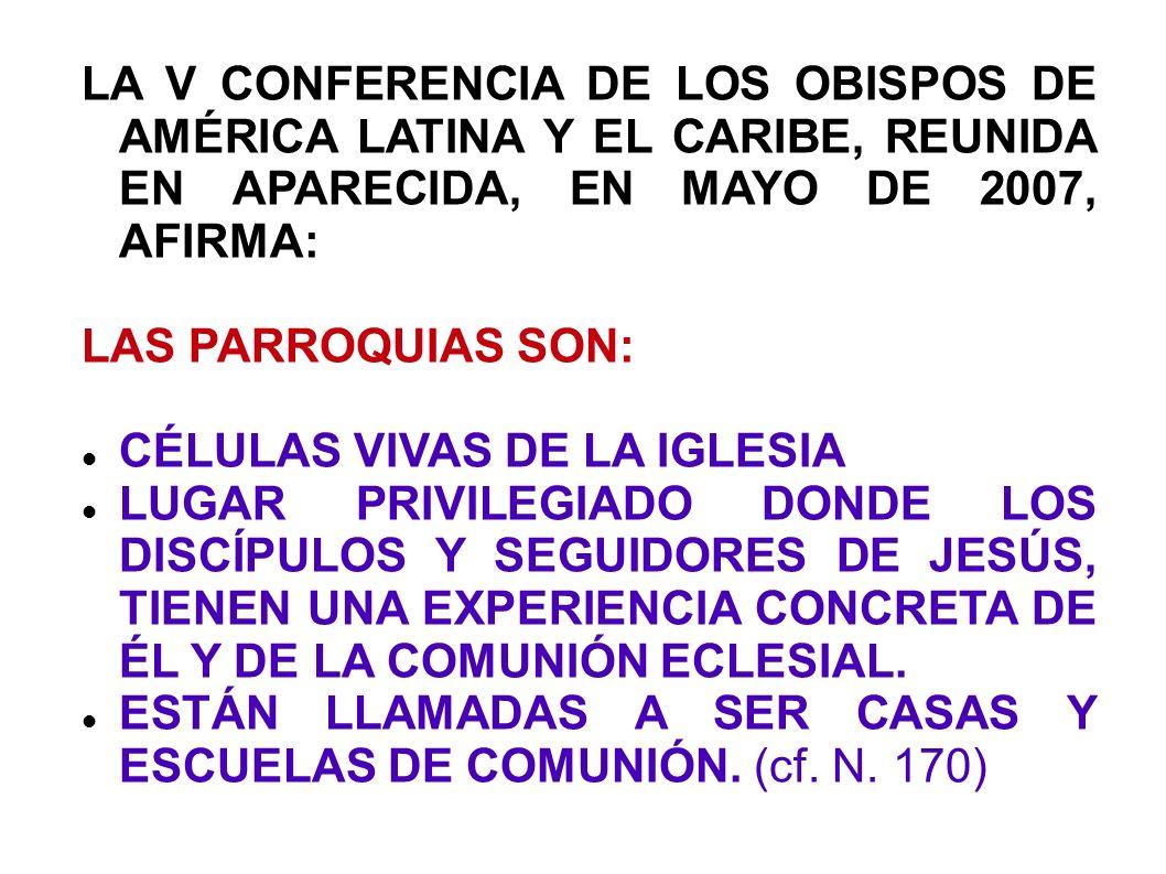 LA V CONFERENCIA DE LOS OBISPOS DE AMÉRICA LATINA Y EL CARIBE, REUNIDA EN APARECIDA, EN MAYO DE 2007, AFIRMA: