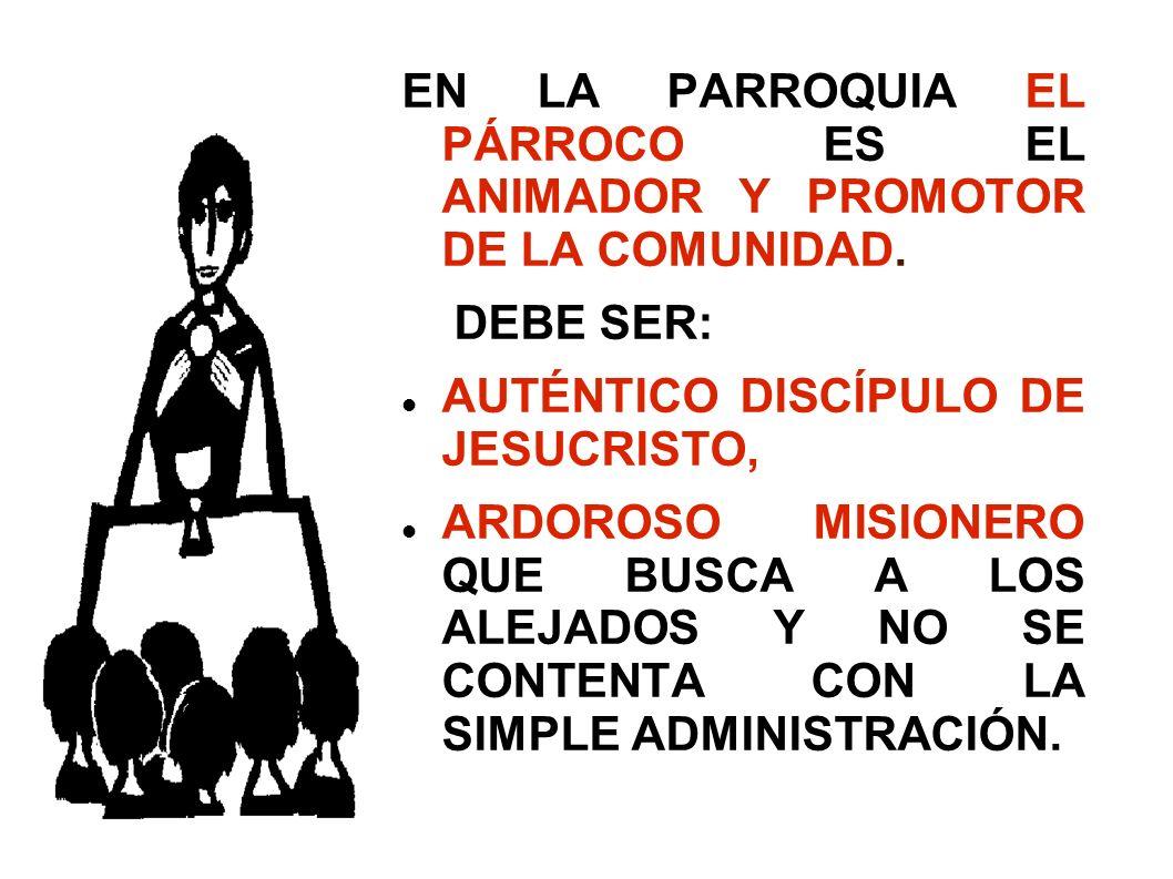 EN LA PARROQUIA EL PÁRROCO ES EL ANIMADOR Y PROMOTOR DE LA COMUNIDAD.