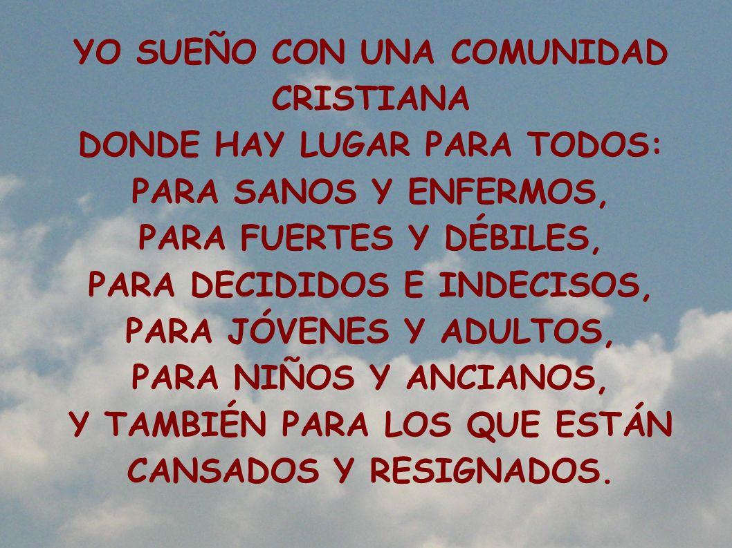 YO SUEÑO CON UNA COMUNIDAD CRISTIANA DONDE HAY LUGAR PARA TODOS:
