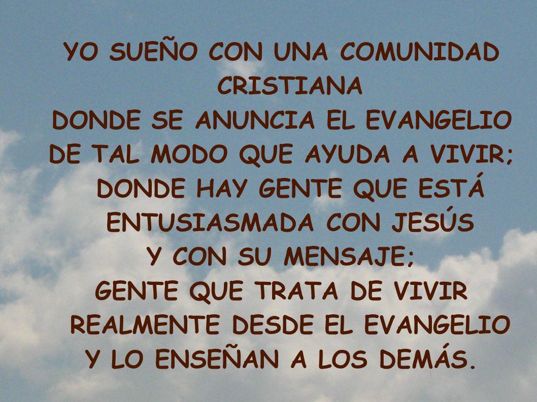 YO SUEÑO CON UNA COMUNIDAD CRISTIANA DONDE SE ANUNCIA EL EVANGELIO