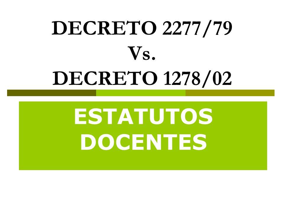DECRETO 2277/79 Vs. DECRETO 1278/02 ESTATUTOS DOCENTES