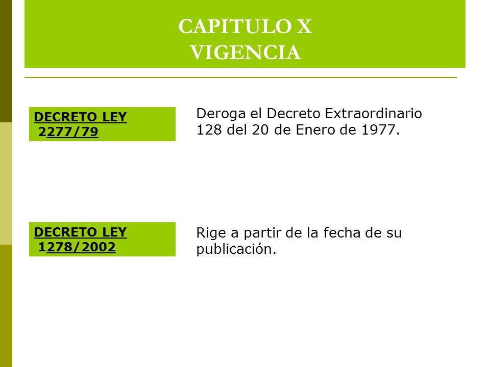 CAPITULO X VIGENCIA Deroga el Decreto Extraordinario 128 del 20 de Enero de 1977. DECRETO LEY. 2277/79.
