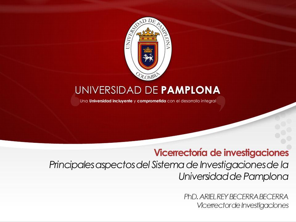 Vicerrectoría de investigaciones Principales aspectos del Sistema de Investigaciones de la Universidad de Pamplona PhD.
