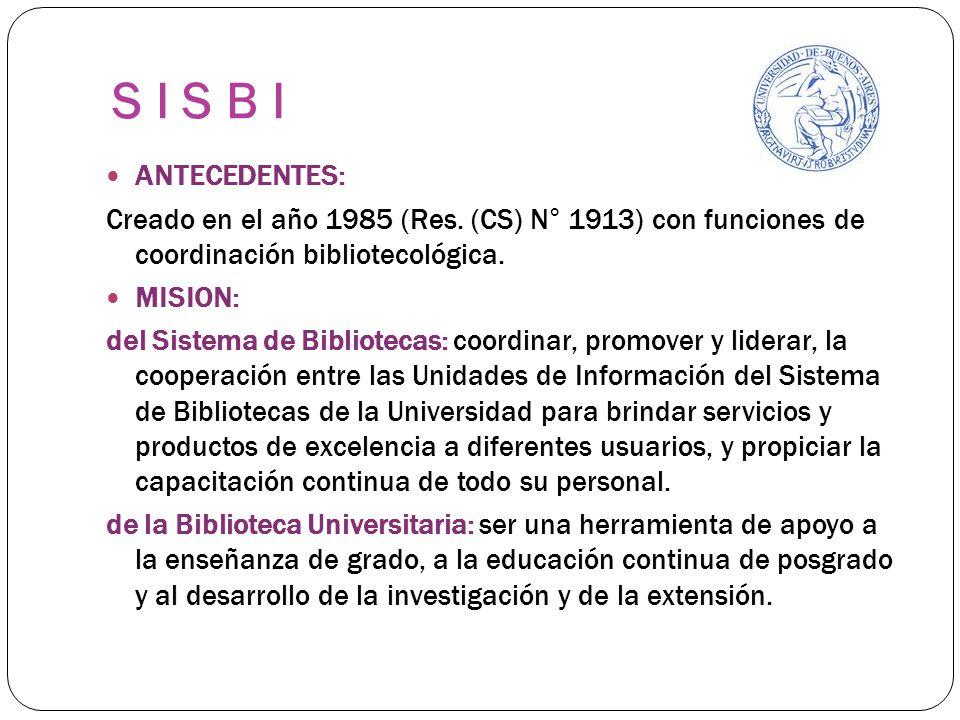 S I S B I ANTECEDENTES: Creado en el año 1985 (Res. (CS) N° 1913) con funciones de coordinación bibliotecológica.