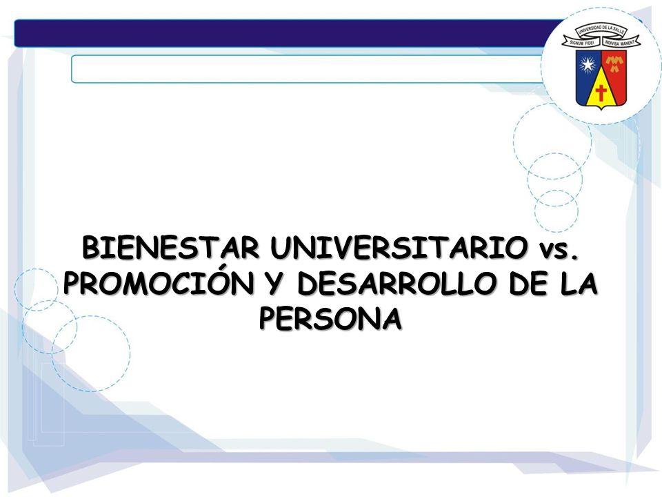 BIENESTAR UNIVERSITARIO vs. PROMOCIÓN Y DESARROLLO DE LA PERSONA