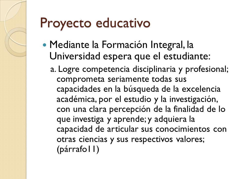 Proyecto educativo Mediante la Formación Integral, la Universidad espera que el estudiante: