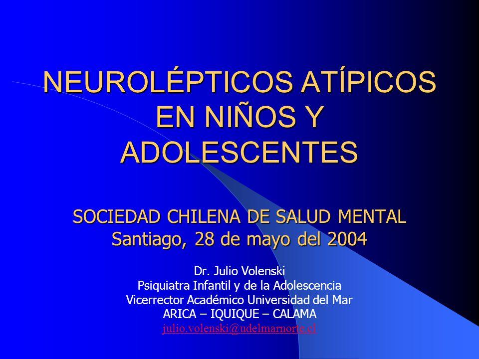 NEUROLÉPTICOS ATÍPICOS EN NIÑOS Y ADOLESCENTES SOCIEDAD CHILENA DE SALUD MENTAL Santiago, 28 de mayo del 2004