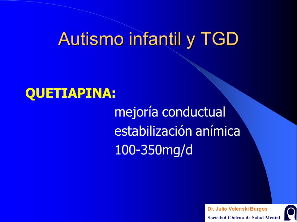 Autismo infantil y TGD QUETIAPINA: mejoría conductual