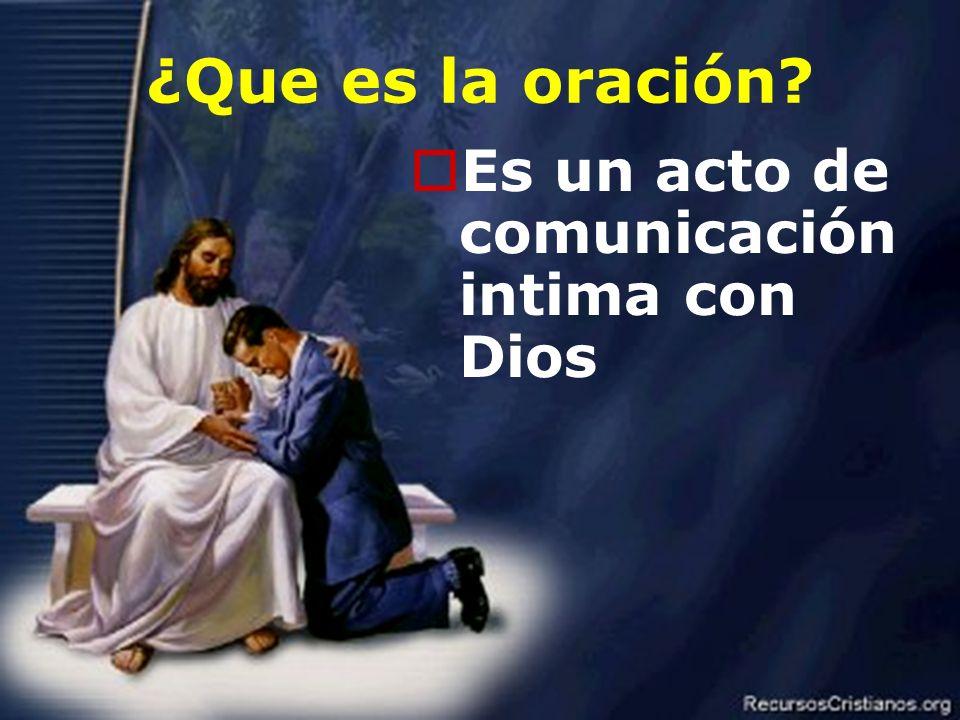 ¿Que es la oración Es un acto de comunicación intima con Dios