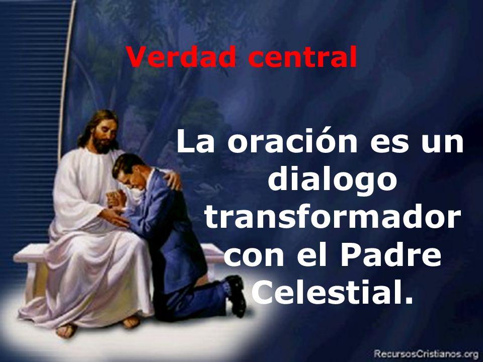 La oración es un dialogo transformador con el Padre Celestial.
