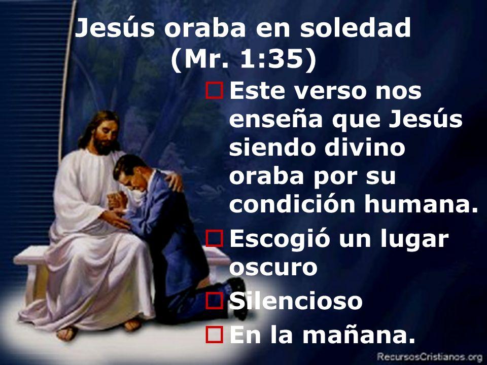 Jesús oraba en soledad (Mr. 1:35)