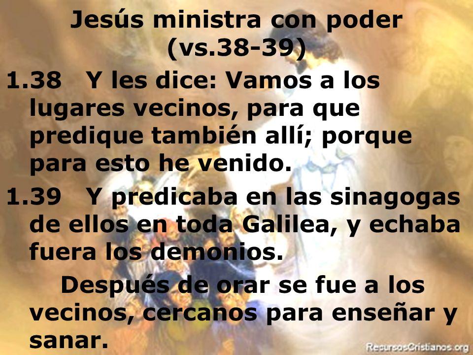 Jesús ministra con poder (vs.38-39)