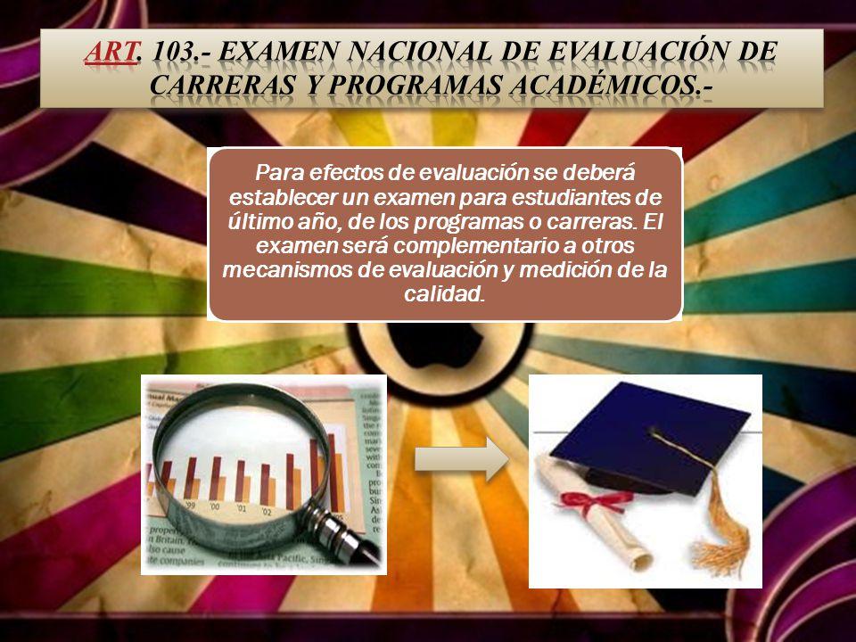 Art. 103.- Examen Nacional de evaluación de carreras y programas académicos.-