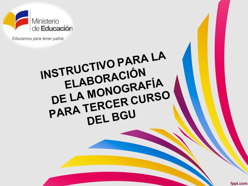 INSTRUCTIVO PARA LA ELABORACIÓN DE LA MONOGRAFÍA PARA TERCER CURSO DEL BGU