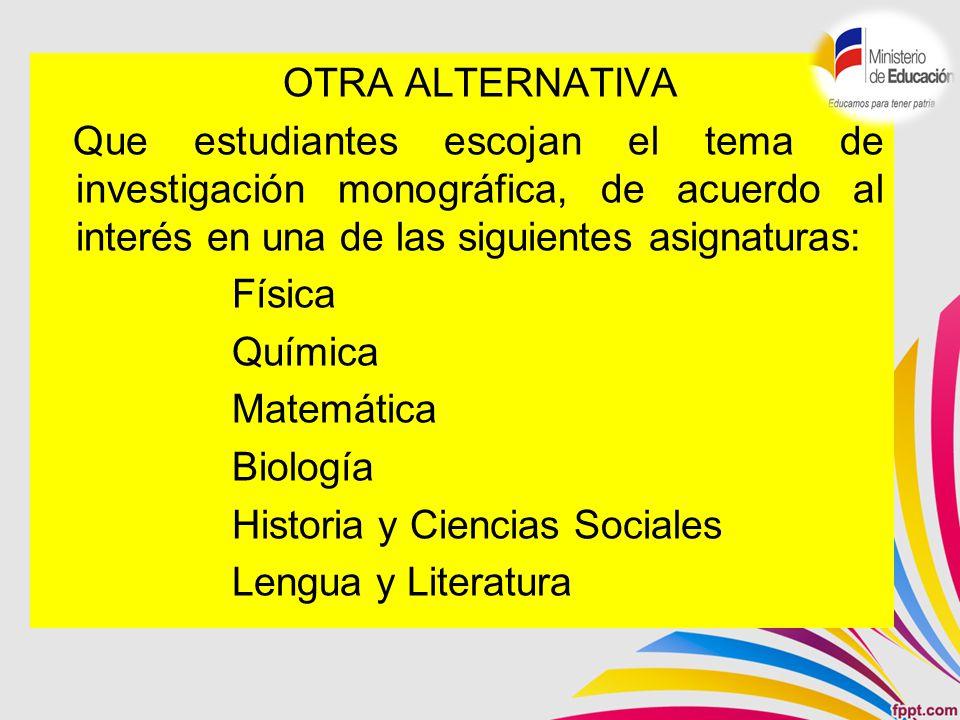 OTRA ALTERNATIVA Que estudiantes escojan el tema de investigación monográfica, de acuerdo al interés en una de las siguientes asignaturas: