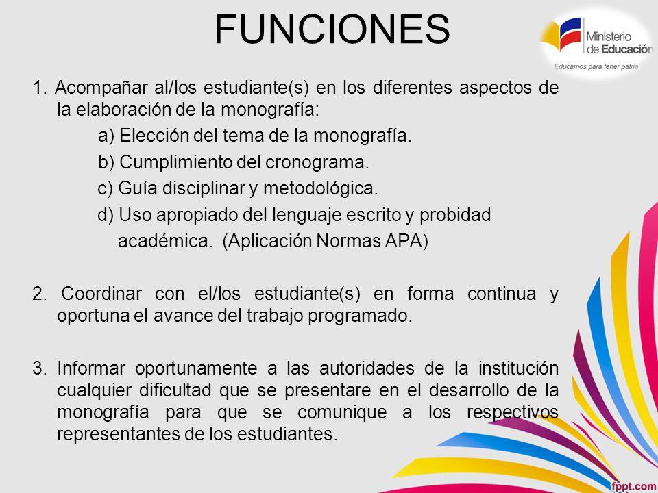 FUNCIONES 1. Acompañar al/los estudiante(s) en los diferentes aspectos de la elaboración de la monografía: