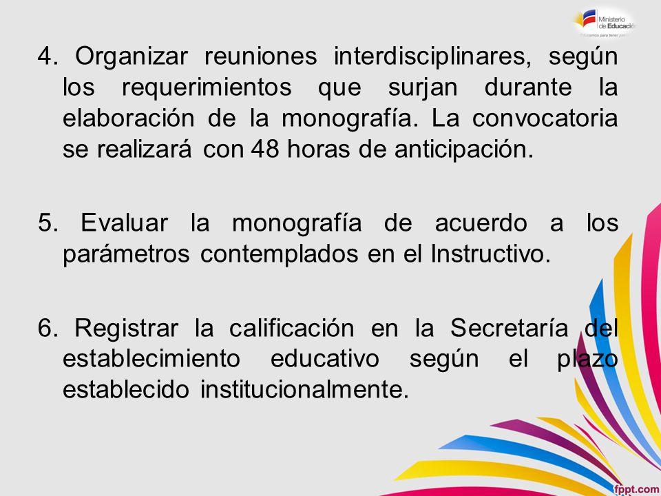 4. Organizar reuniones interdisciplinares, según los requerimientos que surjan durante la elaboración de la monografía. La convocatoria se realizará con 48 horas de anticipación.