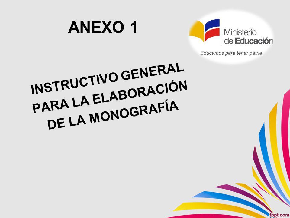 ANEXO 1 INSTRUCTIVO GENERAL PARA LA ELABORACIÓN DE LA MONOGRAFÍA
