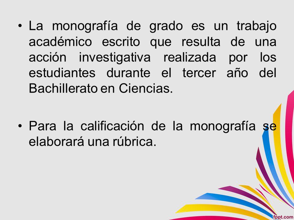 La monografía de grado es un trabajo académico escrito que resulta de una acción investigativa realizada por los estudiantes durante el tercer año del Bachillerato en Ciencias.