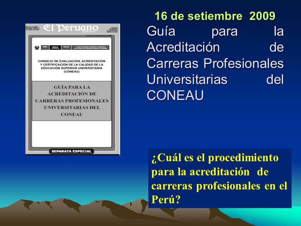 16 de setiembre 2009 Guía para la Acreditación de Carreras Profesionales Universitarias del CONEAU.