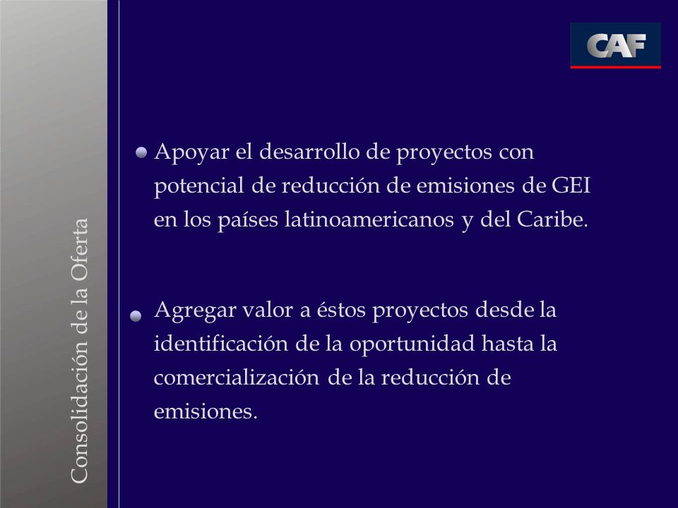 Apoyar el desarrollo de proyectos con potencial de reducción de emisiones de GEI en los países latinoamericanos y del Caribe.