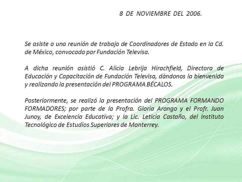 8 DE NOVIEMBRE DEL 2006. Se asiste a una reunión de trabajo de Coordinadores de Estado en la Cd. de México, convocada por Fundación Televisa.