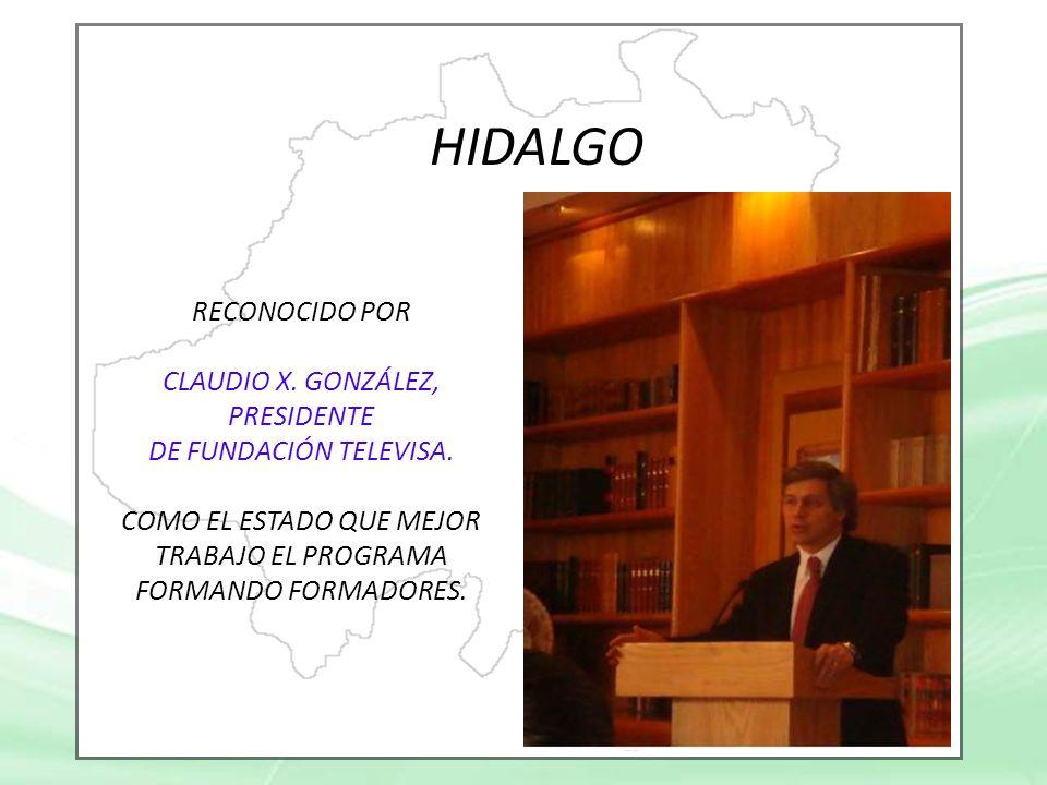 HIDALGO RECONOCIDO POR CLAUDIO X. GONZÁLEZ, PRESIDENTE