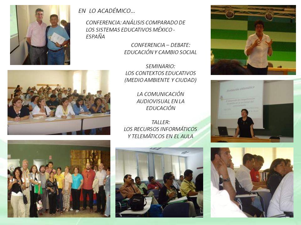 EN LO ACADÉMICO… CONFERENCIA: ANÁLISIS COMPARADO DE LOS SISTEMAS EDUCATIVOS MÉXICO - ESPAÑA. CONFERENCIA – DEBATE: