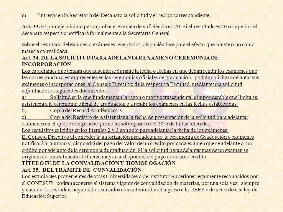 c) Entregar en la Secretaría del Decanato la solicitud y el recibo correspondiente.