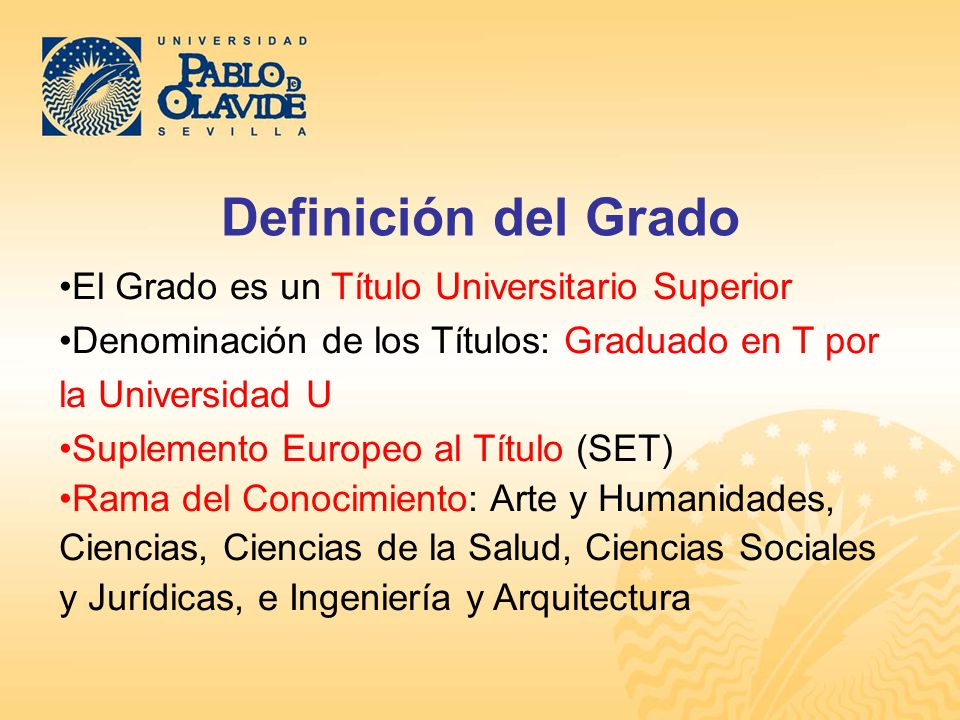 Definición del Grado El Grado es un Título Universitario Superior