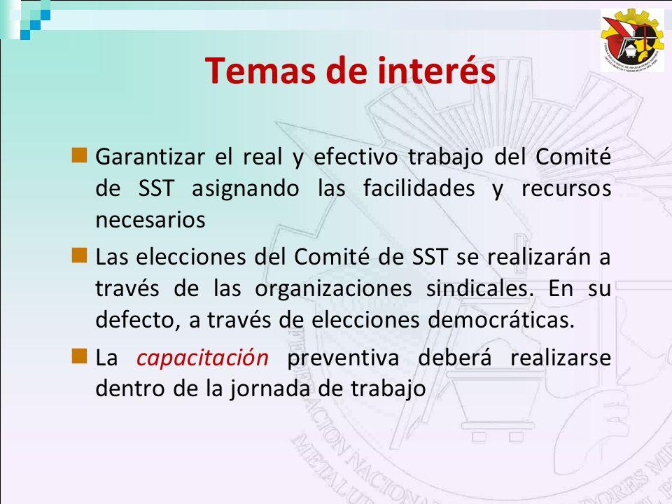 Temas de interés Garantizar el real y efectivo trabajo del Comité de SST asignando las facilidades y recursos necesarios.