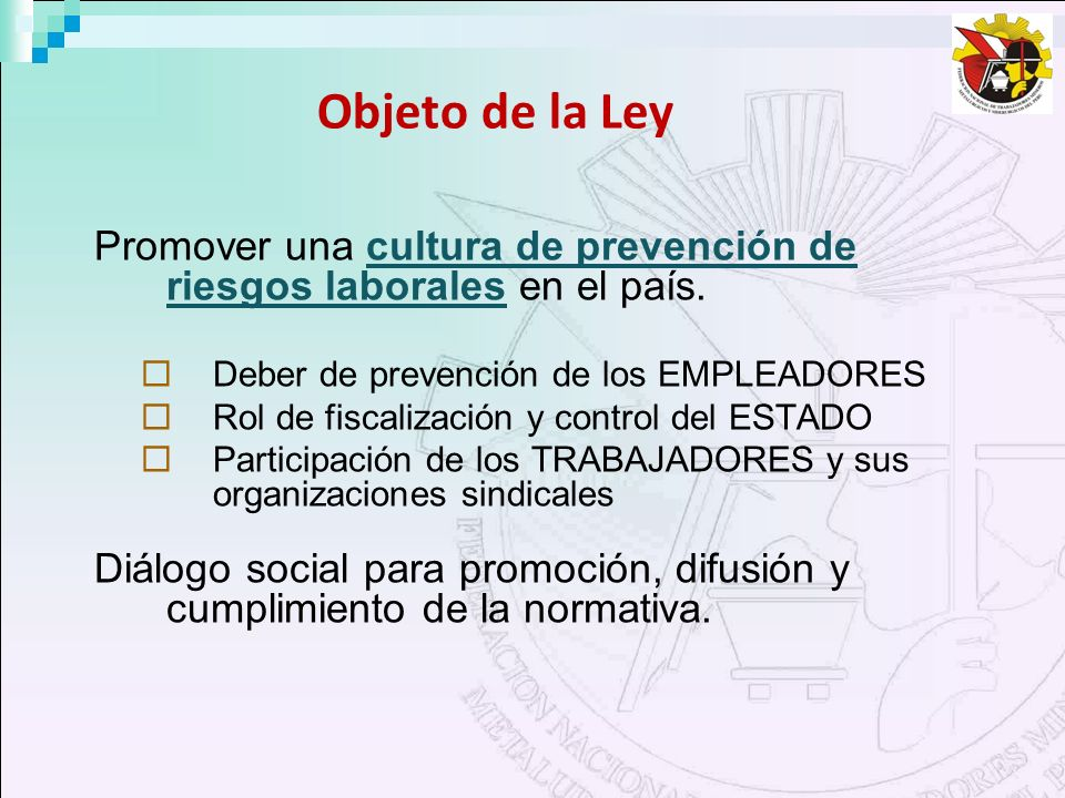 Objeto de la Ley Promover una cultura de prevención de riesgos laborales en el país. Deber de prevención de los EMPLEADORES.