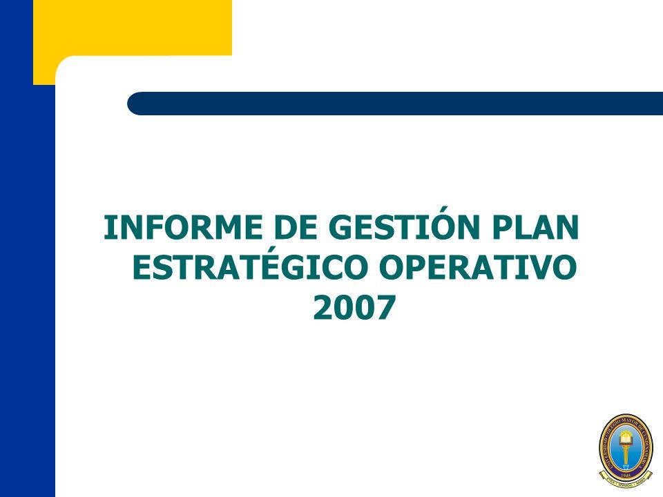 INFORME DE GESTIÓN PLAN ESTRATÉGICO OPERATIVO 2007
