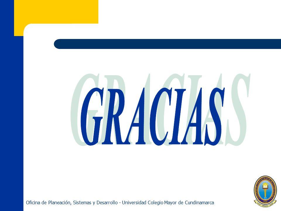GRACIAS Oficina de Planeación, Sistemas y Desarrollo - Universidad Colegio Mayor de Cundinamarca