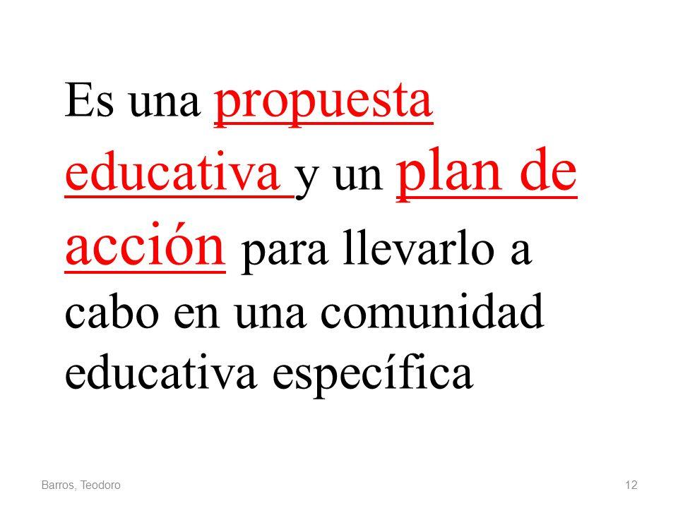 Es una propuesta educativa y un plan de acción para llevarlo a cabo en una comunidad educativa específica