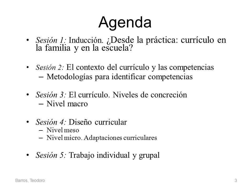 Agenda Sesión 1: Inducción. ¿Desde la práctica: currículo en la familia y en la escuela Sesión 2: El contexto del currículo y las competencias.