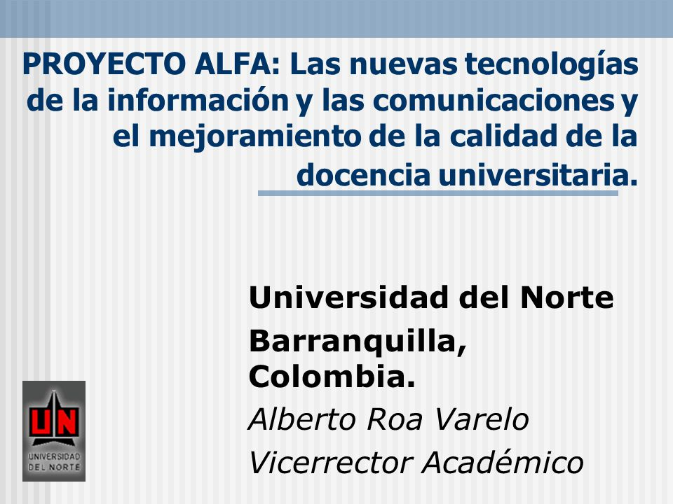 PROYECTO ALFA: Las nuevas tecnologías de la información y las comunicaciones y el mejoramiento de la calidad de la docencia universitaria.