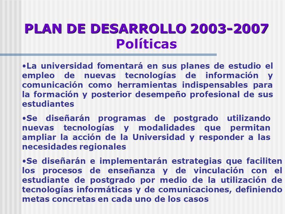 PLAN DE DESARROLLO 2003-2007 Políticas