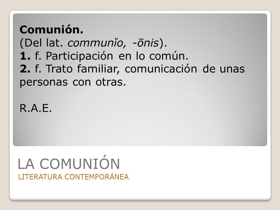 LA COMUNIÓN Comunión. (Del lat. communĭo, -ōnis).