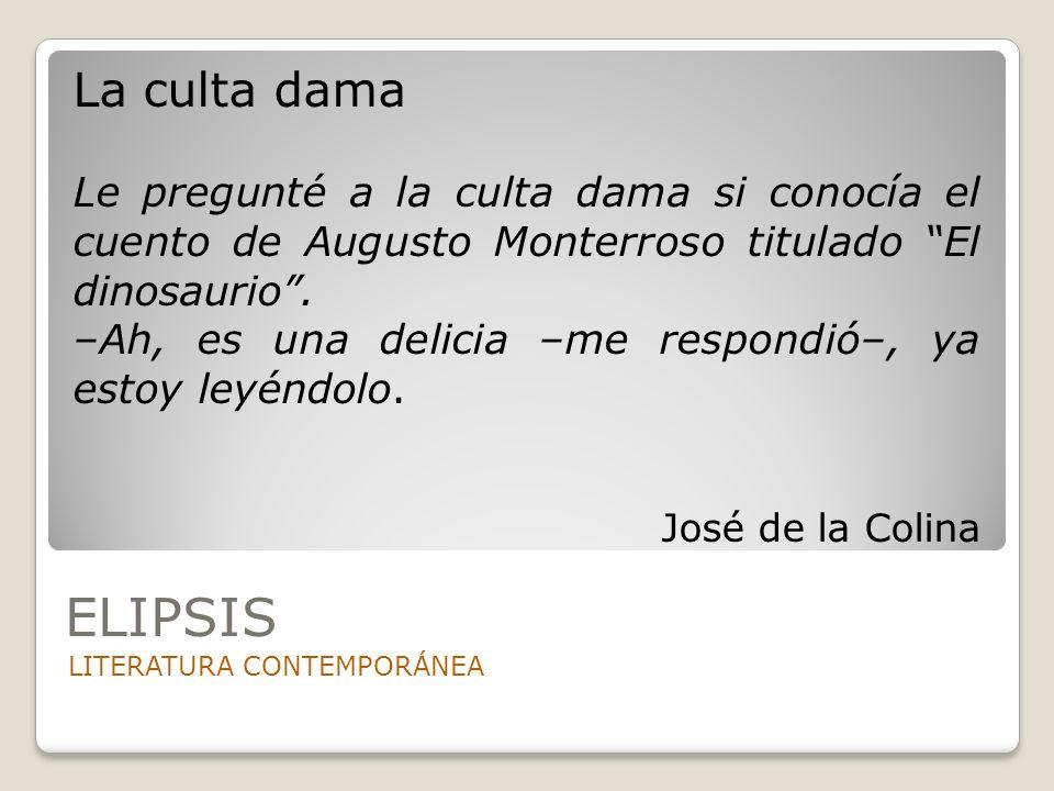 La culta dama Le pregunté a la culta dama si conocía el cuento de Augusto Monterroso titulado El dinosaurio .
