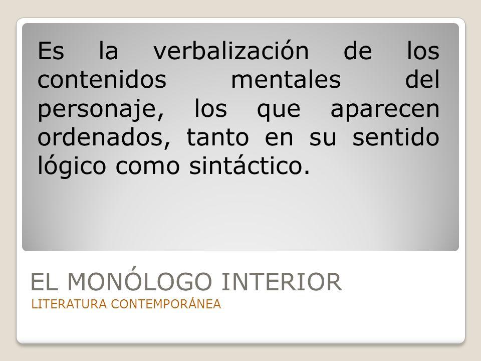 Es la verbalización de los contenidos mentales del personaje, los que aparecen ordenados, tanto en su sentido lógico como sintáctico.