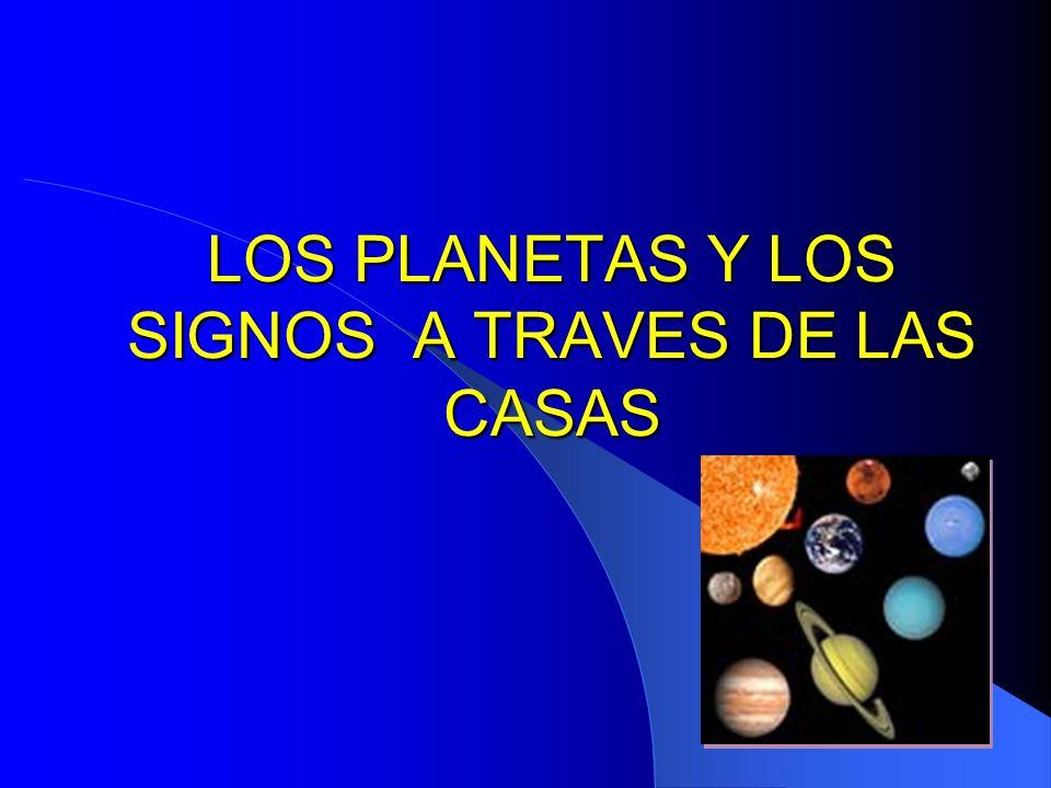 LOS PLANETAS Y LOS SIGNOS A TRAVES DE LAS CASAS