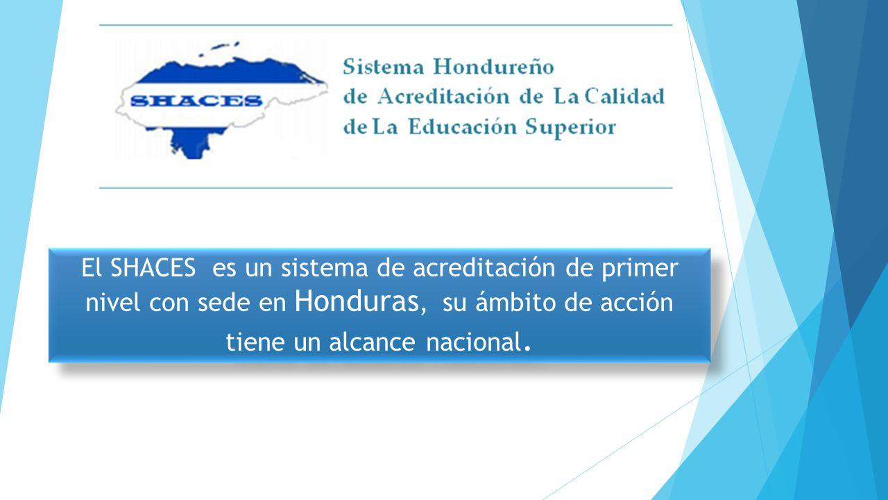 El SHACES es un sistema de acreditación de primer nivel con sede en Honduras, su ámbito de acción tiene un alcance nacional.