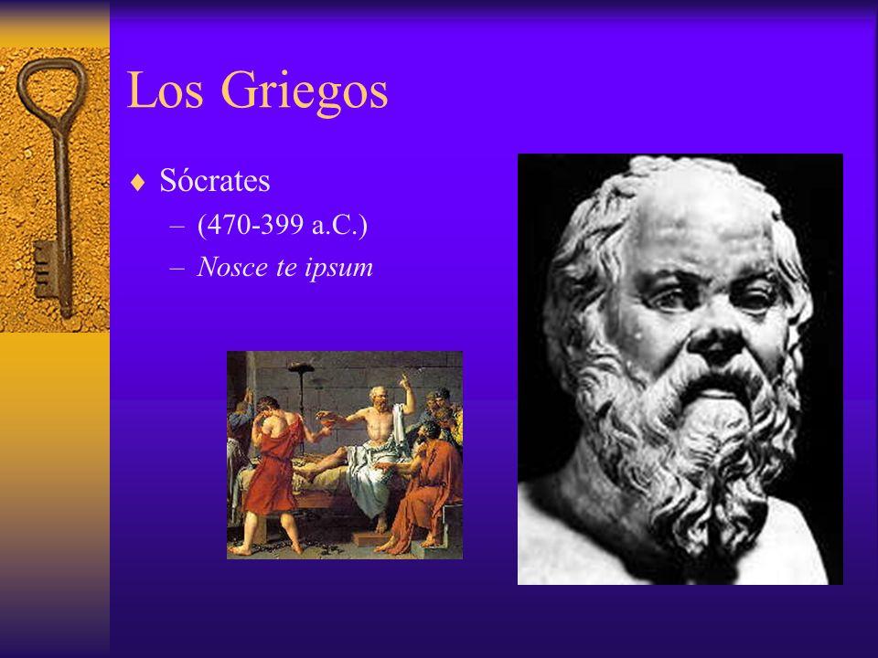 Los Griegos Sócrates (470-399 a.C.) Nosce te ipsum