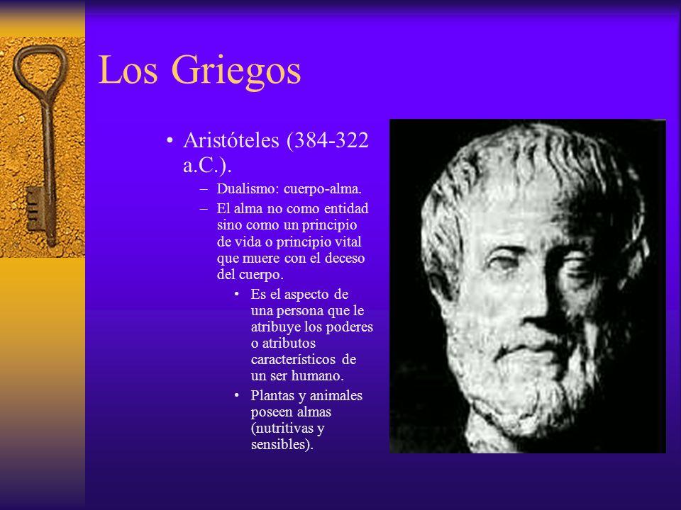 Los Griegos Aristóteles (384-322 a.C.). Dualismo: cuerpo-alma.