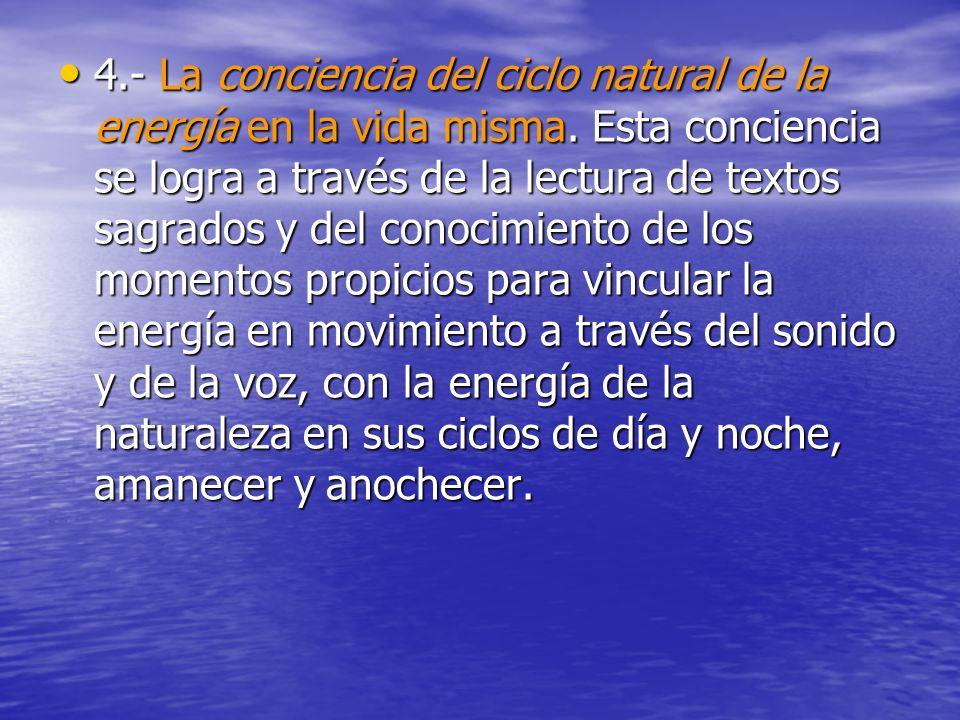 4. - La conciencia del ciclo natural de la energía en la vida misma