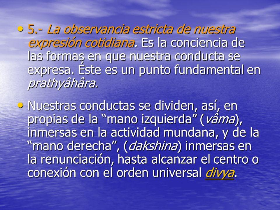 5. - La observancia estricta de nuestra expresión cotidiana